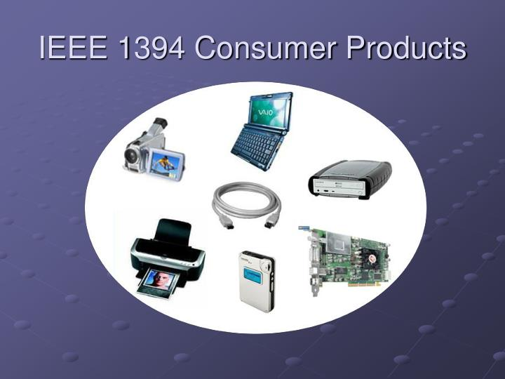 IEEE 1394 Consumer Products