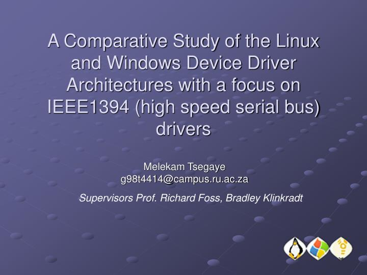 A Comparative Study of the Linux and Windows Device Driver Architectures with a focus on IEEE1394 (high speed serial bus) drivers