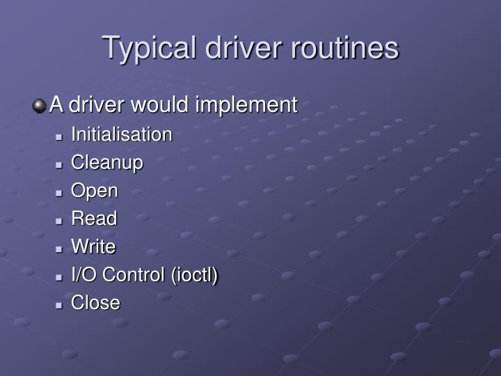 Typical driver routines