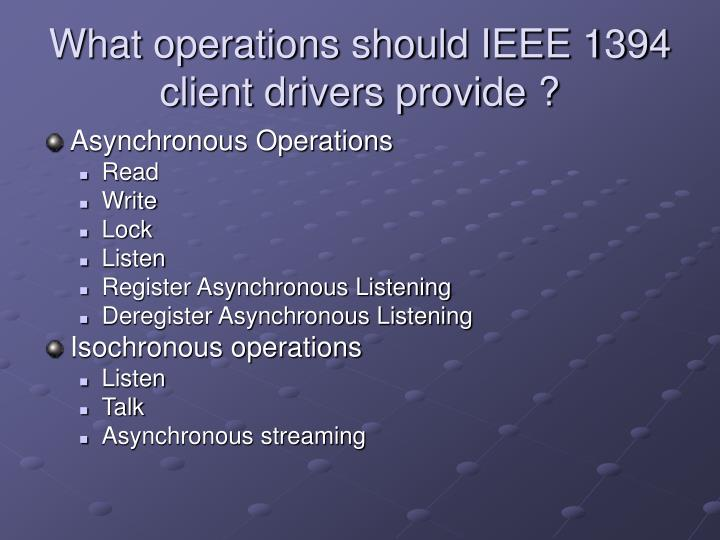 What operations should IEEE 1394 client drivers provide ?