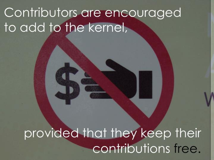 Contributors are encouraged to add to the kernel,