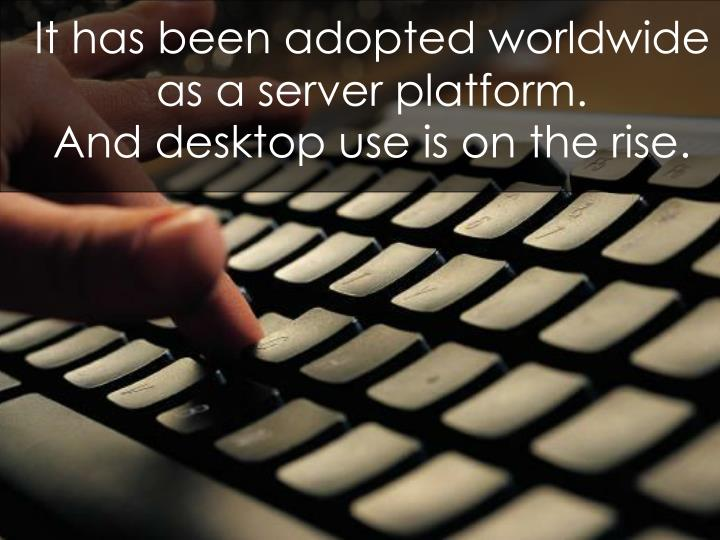 It has been adopted worldwide as a server platform.