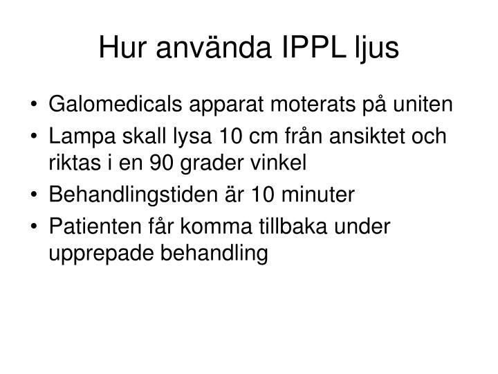 Hur använda IPPL ljus