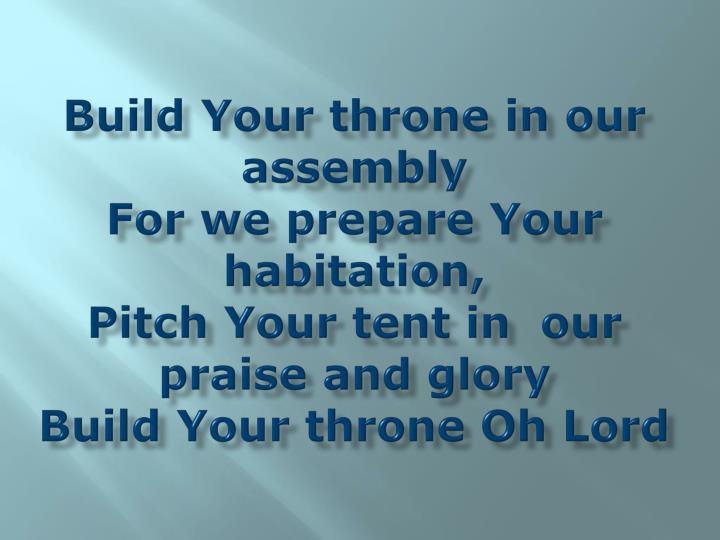 Build Your throne in our assembly