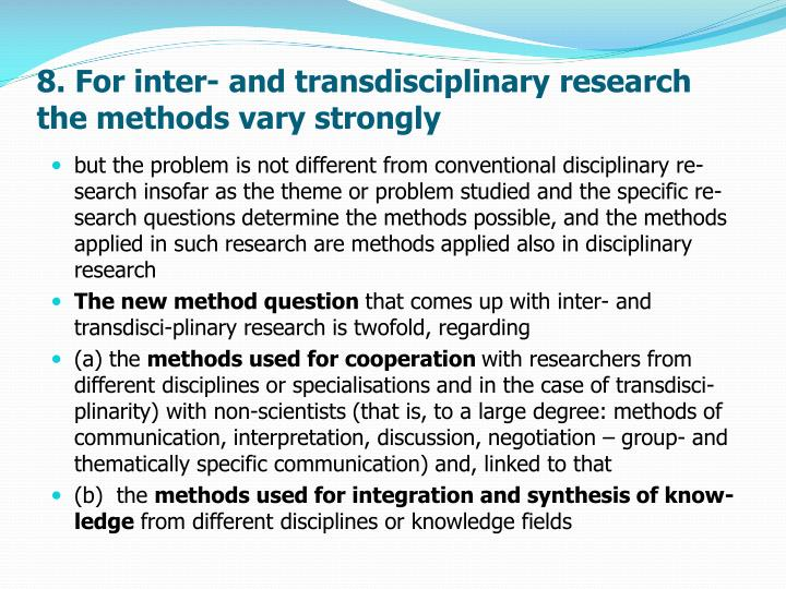 8. For inter- and transdisciplinary research the methods vary strongly