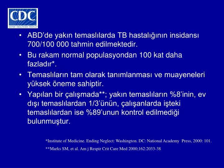 ABD'de yakın temaslılarda TB hastalığının insidansı 700/100 000 tahmin edilmektedir.