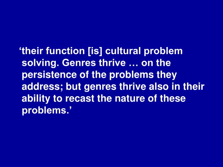 'their function [is] cultural problem solving. Genres thrive … on the persistence of the probl...