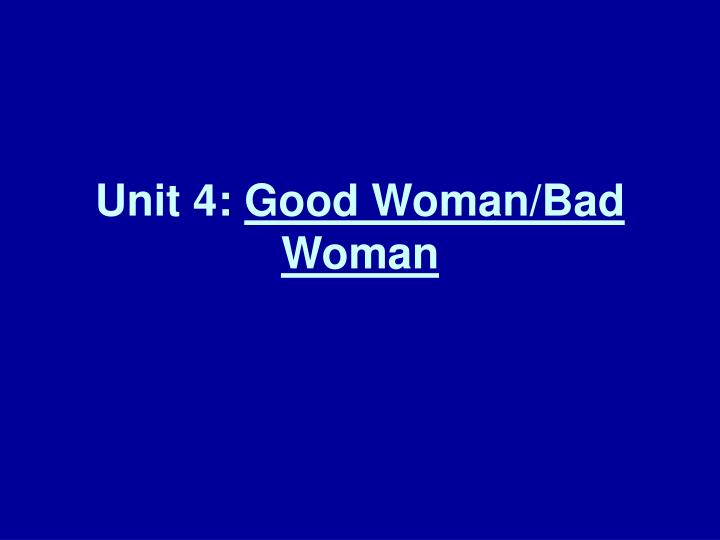 Unit 4 good woman bad woman