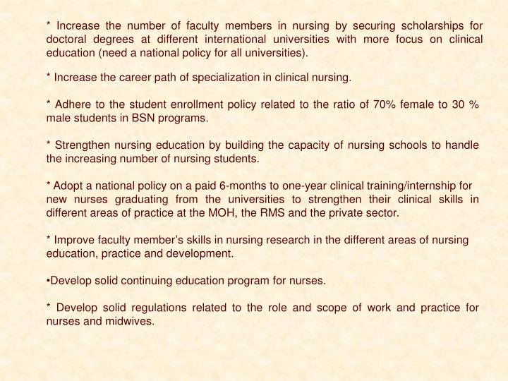 * Increase the number of faculty members in nursing by securing scholarships for doctoral degrees at different international universities with more focus on clinical education (need a national policy for all universities).