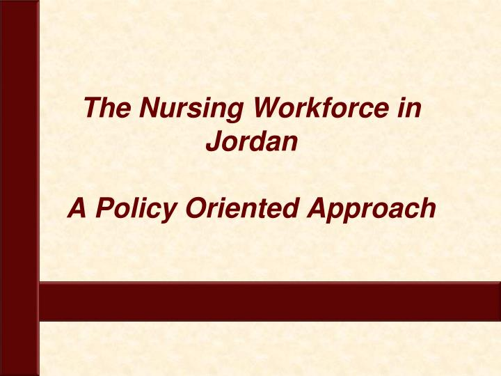 The nursing workforce in jordan a policy oriented approach