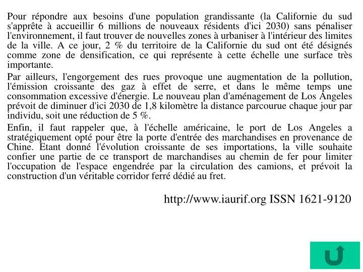 Pour répondre aux besoins d'une population grandissante (la Californie du sud s'apprête à accueillir 6 millions de nouveaux résidents d'ici 2030) sans pénaliser l'environnement, il faut trouver de nouvelles zones à urbaniser à l'intérieur des limites de la ville. A ce jour, 2 % du territoire de la Californie du sud ont été désignés comme zone de densification, ce qui représente à cette échelle une surface très importante.