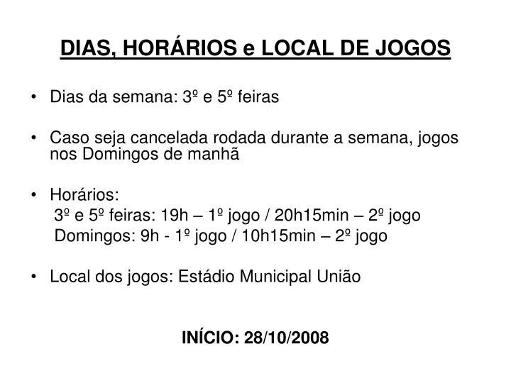 DIAS, HORÁRIOS e LOCAL DE JOGOS