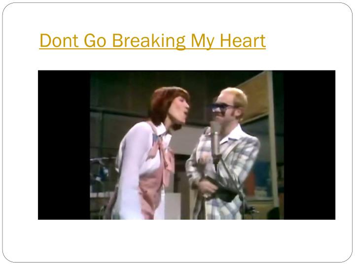 Dont Go Breaking My Heart