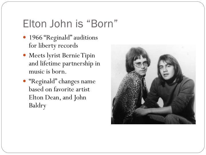 "Elton John is ""Born"""