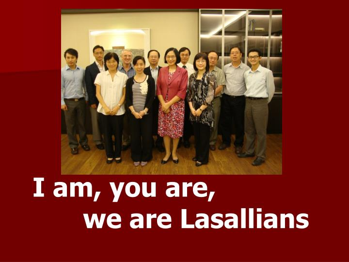I am, you are,                                                         we are Lasallians