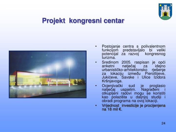 Postojanje centra s polivalentnom funkcijom predstavljalo bi veliki potencijal za razvoj  kongresnog turizma.