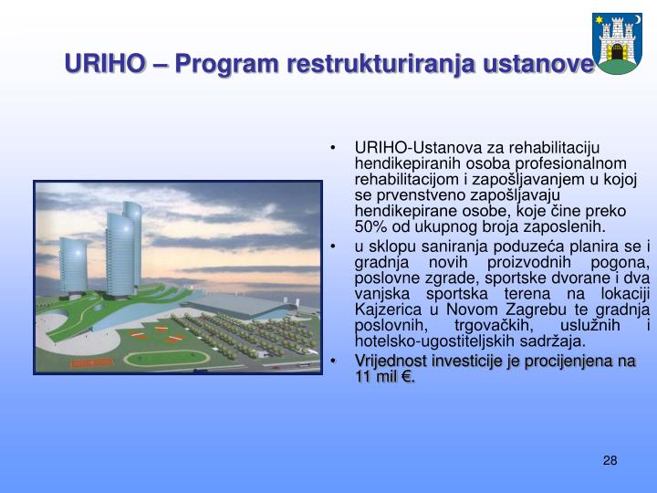 URIHO-Ustanova za rehabilitaciju hendikepiranih osoba profesionalnom rehabilitacijom i zapošljavanjem u kojoj se prvenstveno zapošljavaju hendikepirane osobe, koje čine preko 50% od ukupnog broja zaposlenih.