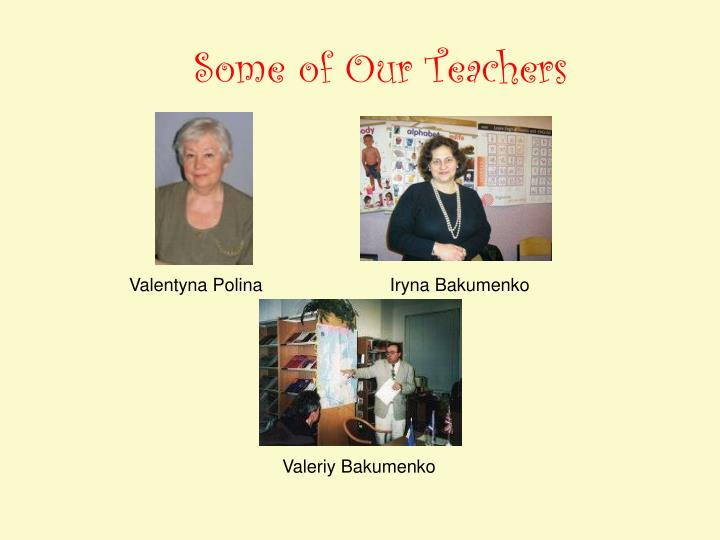Some of Our Teachers