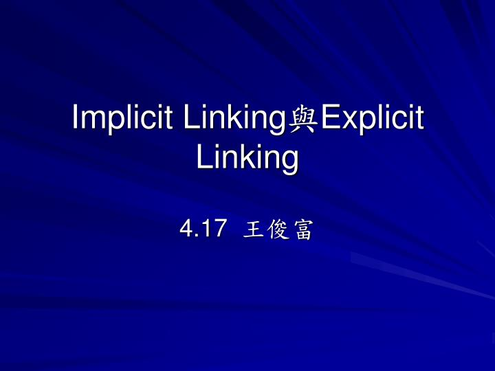 Implicit linking explicit linking