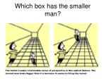 which box has the smaller man