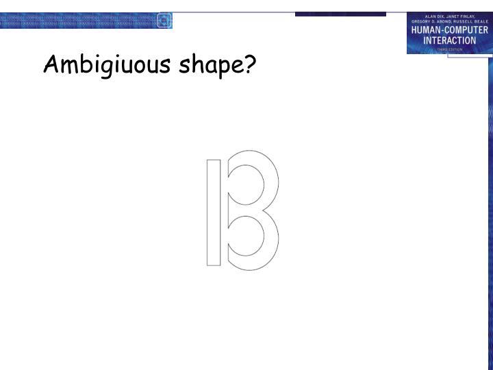 Ambigiuous shape?