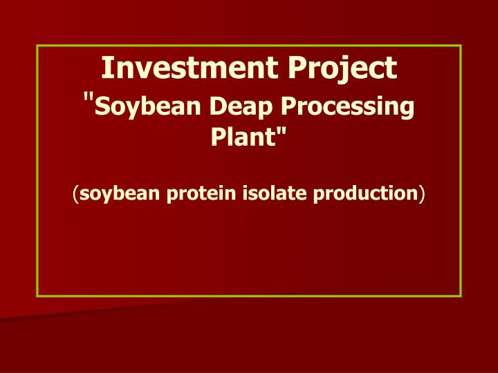 Investment project soybean deap processing plant soybean protein isolate production