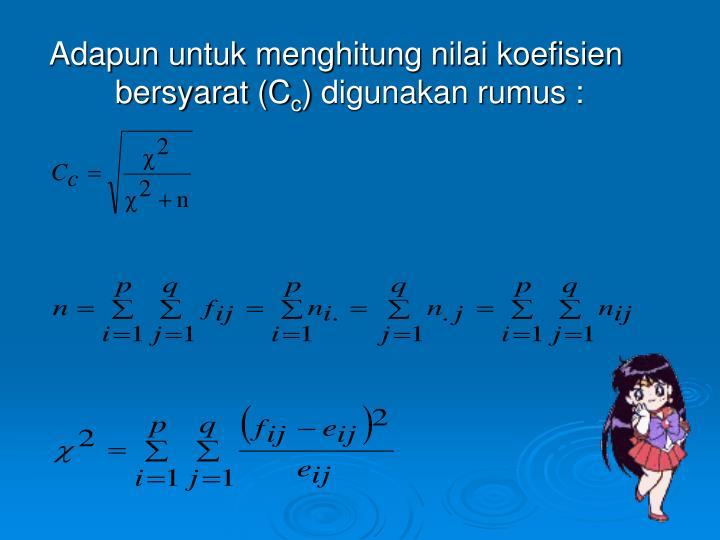 Adapun untuk menghitung nilai koefisien bersyarat (C