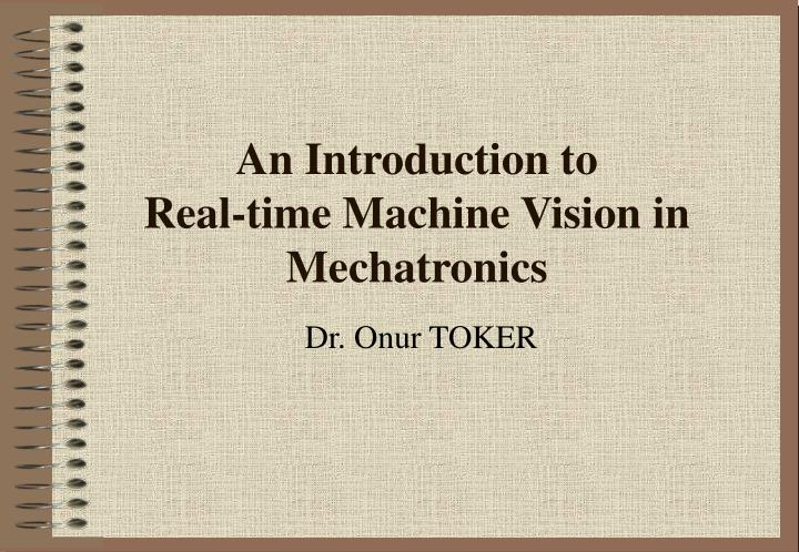 An introduction to real time machine vision in mechatronics