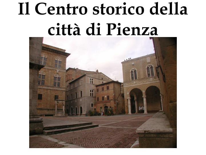 Il Centro storico della città di Pienza