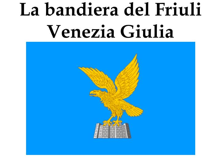 La bandiera del Friuli Venezia Giulia