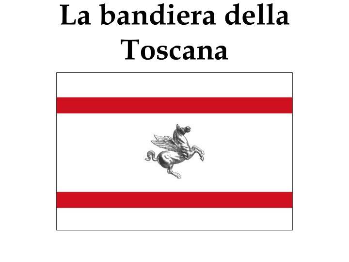 La bandiera della Toscana