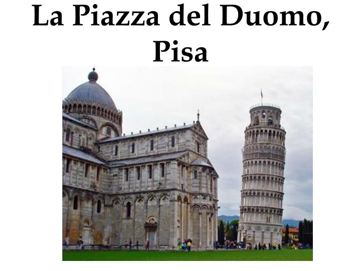 La Piazza del Duomo, Pisa