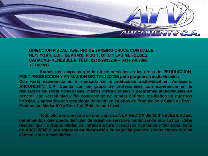 DIRECCION FISCAL: AVE. RIO DE JANEIRO CRUCE CON CALLE NEW YORK, EDIF. GUARANI, PISO 1, OFIC 1 LAS MERCEDES. CARACAS- VENEZUELA. TELF: 0212-9935236 – 0414 2467868