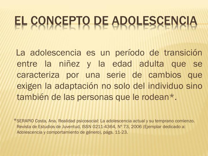 La adolescencia es un período de transición entre la niñez y la edad adulta que se caracteriza por una serie de cambios que exigen la adaptación no solo del individuo sino también de las personas que le rodean*.