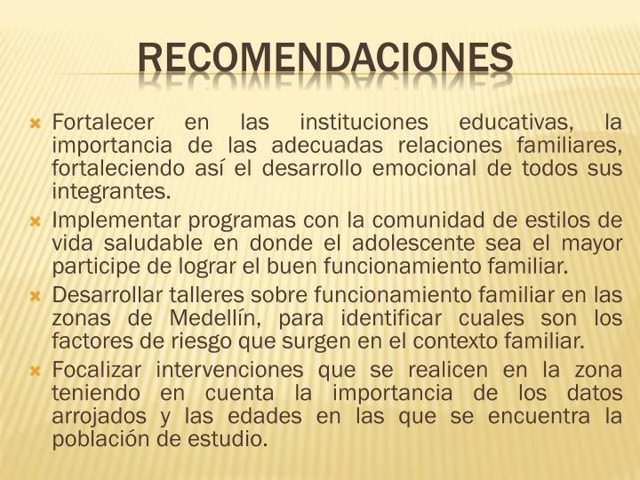 Fortalecer en las instituciones educativas, la importancia de las adecuadas relaciones familiares, fortaleciendo así el desarrollo emocional de todos sus integrantes.