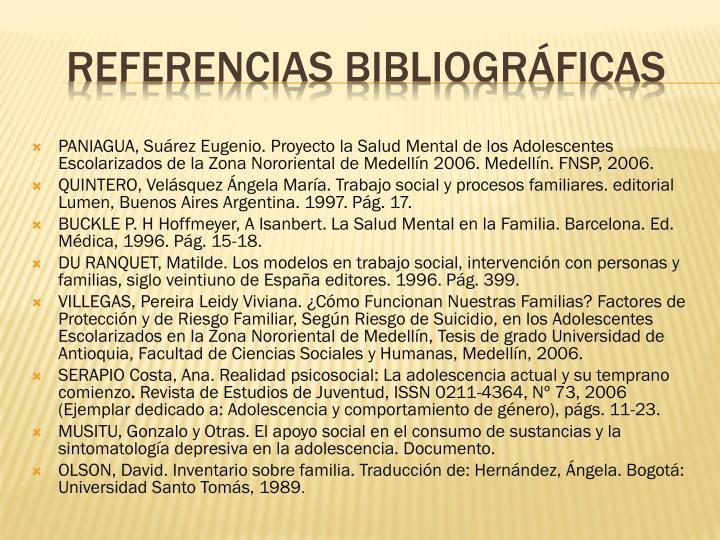 PANIAGUA, Suárez Eugenio. Proyecto la Salud Mental de los Adolescentes Escolarizados de la Zona Nororiental de Medellín 2006. Medellín. FNSP, 2006.