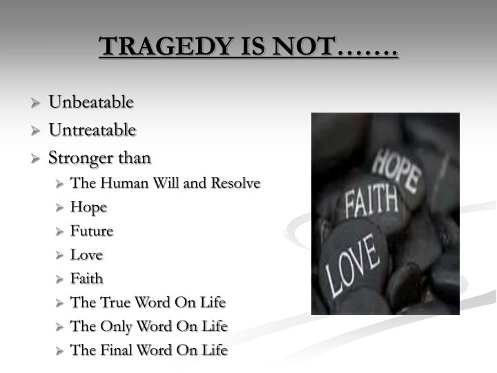TRAGEDY IS NOT…….
