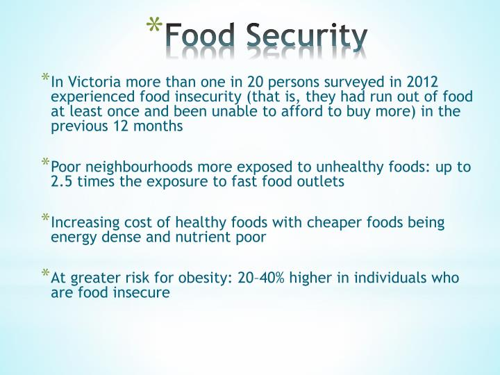 In Victoria more than one in 20 persons surveyed in 2012 experienced food insecurity (that is, they had run out of food at least once and been unable to afford to buy more) in the previous 12 months