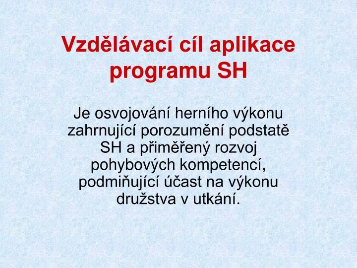 Vzdělávací cíl aplikace programu SH