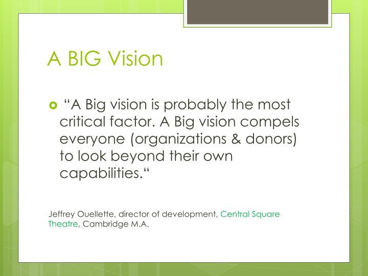 A BIG Vision