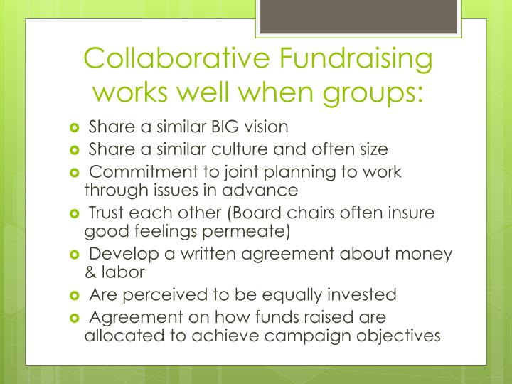Collaborative Fundraising works well when groups: