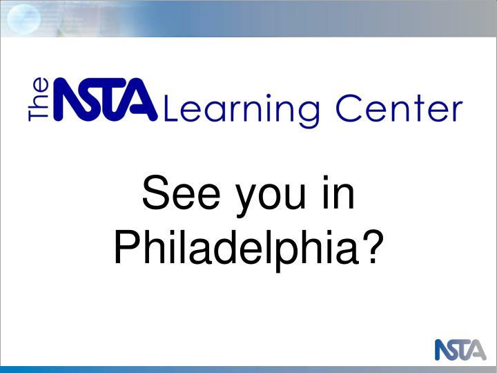 See you in Philadelphia?