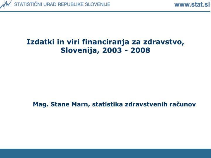 Izdatki in viri financiranja za zdravstvo, Slovenija, 2003 - 2008