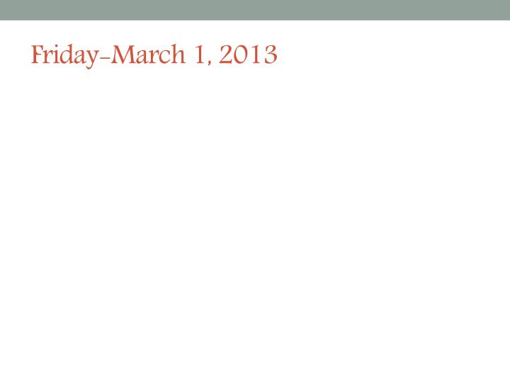 Friday-March 1, 2013