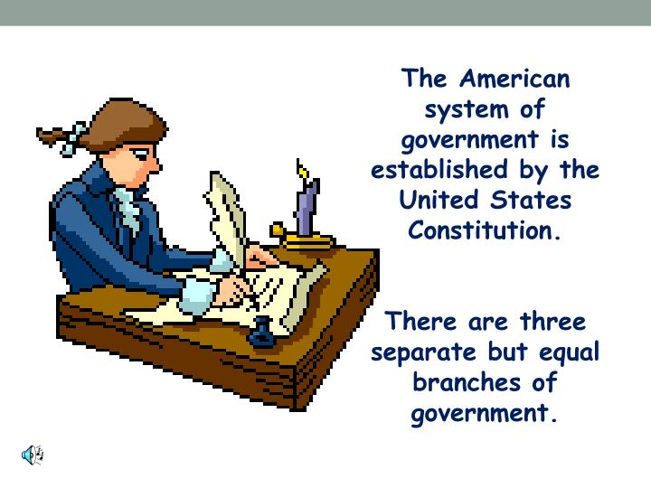 The American system of government is established by the United States Constitution.