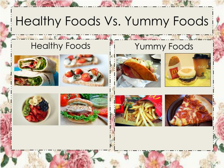 Healthy Foods Vs. Yummy Foods