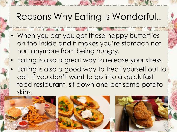 Reasons Why Eating Is Wonderful..
