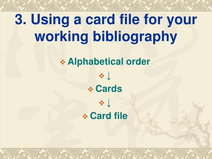 3. Using a card file for your working bibliography