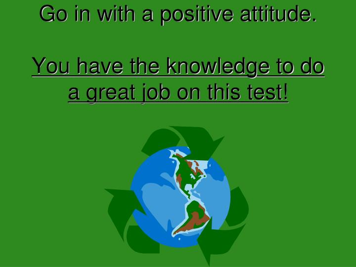 Go in with a positive attitude.