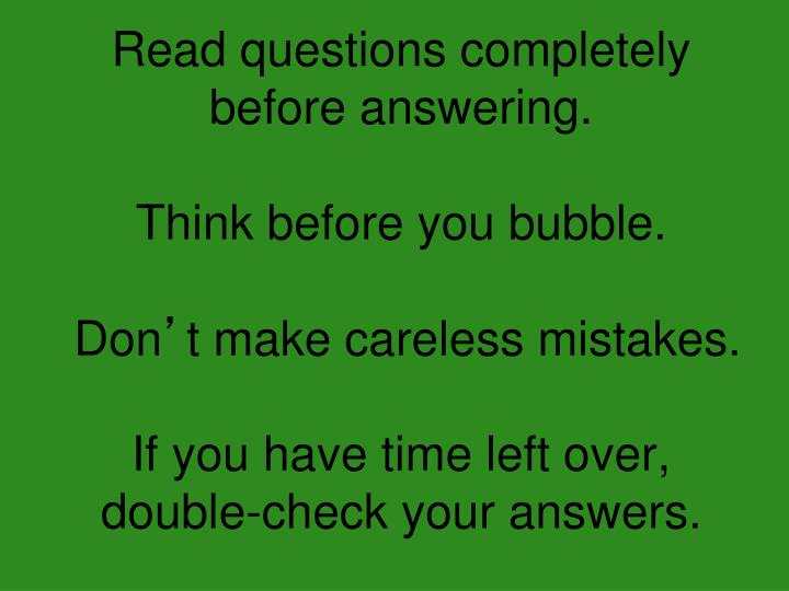 Read questions completely before answering.